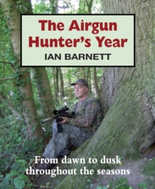 The Airgun Hunter's Year : From Dawn to Dusk Throughout the Seasons, Hardback