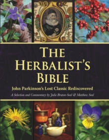 The Herbalist's Bible : John Parkinson's Lost Classic Rediscovered, Hardback