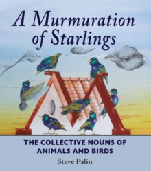 A Murmuration of Starlings : The Collective Nouns of Annimals and Birds, Hardback