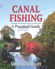 Canal Fishing : The Practical Guide, Hardback