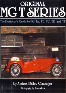 Original MG T Series : The Restorer's Guide to MG TA, TB, TC, TD and TF, Hardback Book