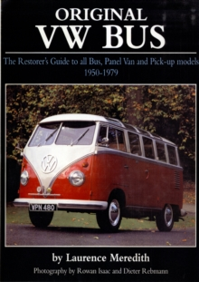 Original VW Bus : The Restorer's Guide to All Bus, Panel Van and Pick-up Models, 1950-1979, Hardback Book