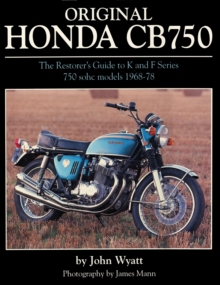 Original Honda CB750 : The Restorer's Guide to K & F Series 750 SOHC Models, 1968-78, Hardback
