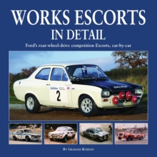 Works Escort in Detail : Ford's Rear-Wheel-Drive Competition Escorts, Car by Car, Hardback