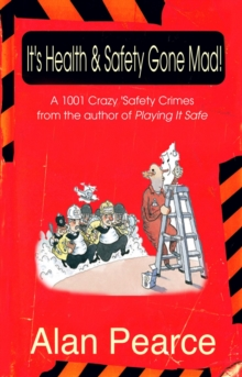 It's Health and Safety Gone Mad! : 1001 Crazy Safety 'Crimes', Hardback