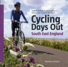 Cycling Days Out - South East England : Traffic-free Family and Leisure Cycling in Kent, Sussex, Surrey and Hampshire, Paperback