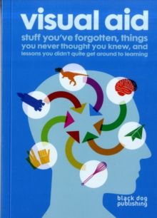 Visual Aid : Stuff You've Forgotten, Things You Never Thought  You Knew and Lessons You Didn't Quite Get Around to Learning, Paperback Book