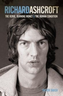 "Richard Ashcroft : The ""Verve"", Burning Money and the Keys to the World, Paperback"