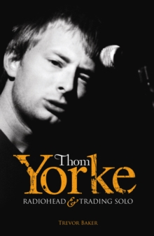 "Thom Yorke : ""Radiohead"" and ""Trading Solo"", Paperback"
