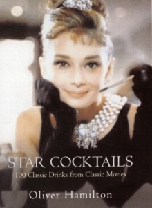 Star Cocktails : Classic Drinks from Classic Movies, Hardback
