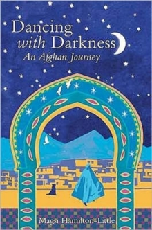 Dancing with Darkness : Life, Death and Hope in Afghanistan, Paperback