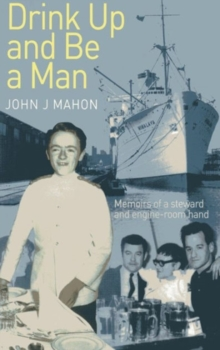 Drink Up and be a Man : Memoirs of a Steward and Engine - Room Hand, Paperback