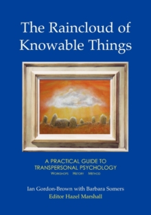 The Raincloud of Knowable Things: A Practical Guide to Transpersonal Psychology : Workshops: History: Method, Paperback