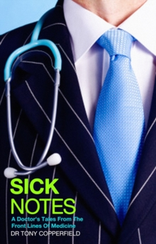 Sick Notes : A Doctor's Tale from the Front Lines of Medicine, Paperback