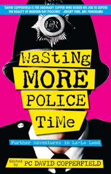 Wasting More Police Time : Further Adventures in LA-LA Land, Paperback Book