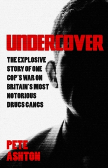 Undercover : The Explosive Story of One Cop's War on Britain's Most Notorious Drugs Gangs, Paperback