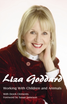 Working with Children and Animals : The Autobiography of Liza Goddard, Hardback