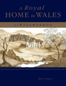 A Royal Home in Wales : Llwynywermod, Hardback