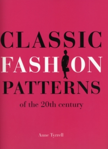 Classic Fashion Patterns of the 20th Century : Make Your Own Vintage Clothing, Paperback Book