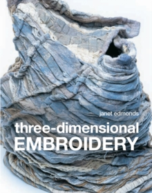 Three Dimensional Embroidery : Textile Art at the Cutting Edge of Embroidery and Design, Paperback Book