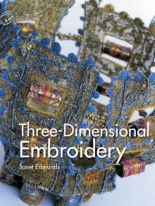 Three Dimensional Embroidery : Textile Art at the Cutting Edge of Embroidery and Design, Paperback