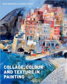 Collage, Colour and Texture in Painting : Mixed Media Techniques for Artists, Hardback