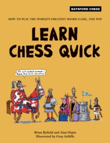 Learn Chess Quick : How to Play the World's Greatest Board Game, And Win, Paperback Book