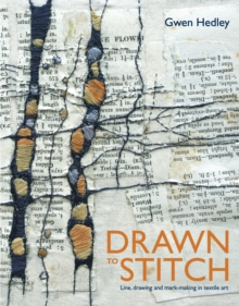 Drawn to Stitch : Line, Drawing and Mark-Making in Textile Art, Hardback