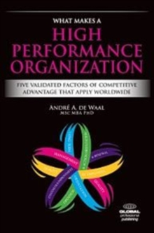 What Makes a High Performance Organization : Five Factors of Competitive Advantage Than Span the World, Hardback