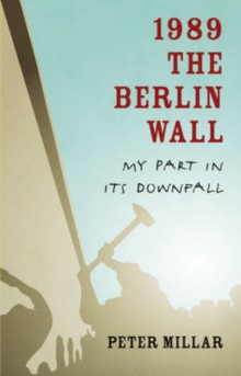 1989 the Berlin Wall : My Part in Its Downfall, Paperback