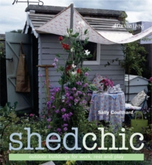 Shed Chic : Outdoor Buildings for Work, Rest and Play, Hardback Book