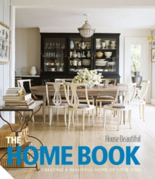 The Home Book : Creating a Beautiful Home of Your Own, Hardback