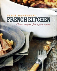French Kitchen : Classic Recipes for Home Cooks, Hardback