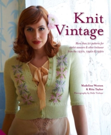 Knit Vintage : More Than 20 Patterns for Starlet Sweaters & Other Knitwear from the 1930s, 1940s & 1950s, Hardback