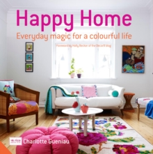 Happy Home : Everyday Magic for a Colourful Home, Hardback