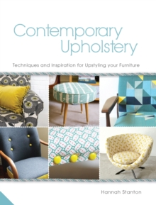 Contemporary Upholstery : Techniques and Inspiration for Upstyling Your Furniture, Hardback