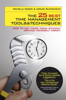 The 25 Best Time Management Tools and Techniques : How to Get More Done without Driving Yourself Crazy, Paperback