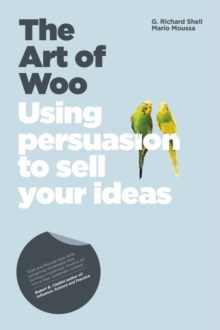 The Art of Woo : Using Persuasion to Sell Your Ideas, Paperback
