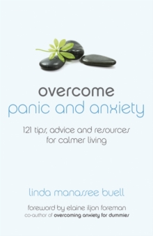 Overcome Panic and Anxiety : 121 Tips, Advice and Resources for Calmer Living, Paperback