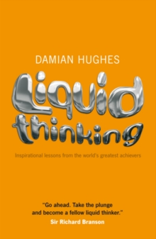 Liquid Thinking : Inspirational Lessons from the World's Great Achievers, Paperback