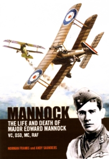 Mannock : The Life and Death of Major Edward Mannock VC, DSO, MC, RAF, Hardback