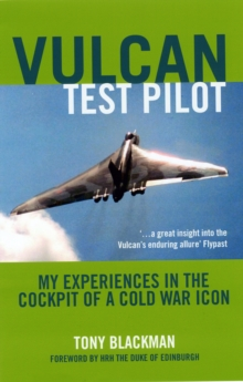 Vulcan Test Pilot : My Experiences in the Cockpit of a Cold War Icon, Paperback