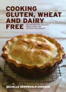 Cooking Gluten, Wheat and Dairy Free : 200 Recipes for Coeliacs, Wheat, Dairy and Lactose Intolerants, Paperback