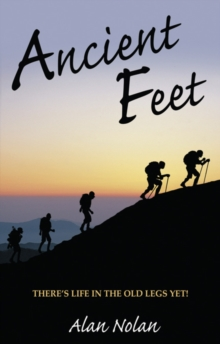 Ancient Feet : There's Life in the Old Legs Yet, Paperback Book