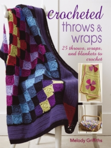Crocheted Throws and Wraps : 25 Throws, Wraps and Blankets to Crochet, Paperback