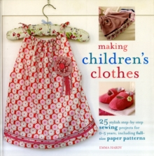 Making Children's Clothes : 25 Step-by-Step Sewing Projects for 0-5 Years, Including Full-Size Paper Patterns, Paperback