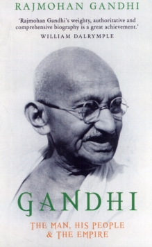 Gandhi : The Man, His People and the Empire, Paperback