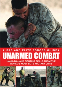 Unarmed Combat : Hand-to-Hand Fighting Skills from the World's Most Elite Military Units, Paperback