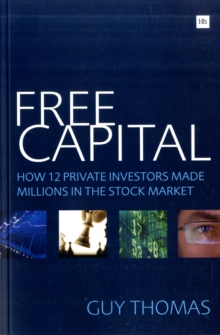 Free Capital : How 12 Private Investors Made Millions in the Stock Market, Paperback