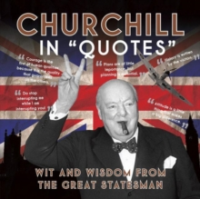 Churchill in Quotes : Wit and Wisdom from the Great Statesman, Paperback